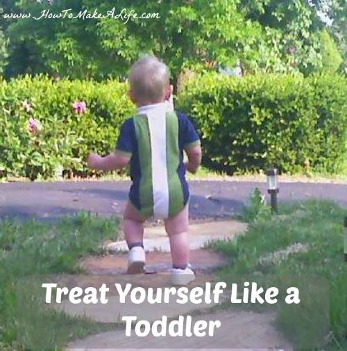 Treat yourself like a Toddler 1